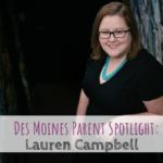 Des Moines Parent Spotlight, Des Moines, Lauren Campbell