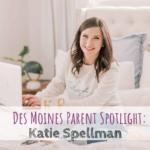 Des Moines Parent Spotlight: Katie Spellman