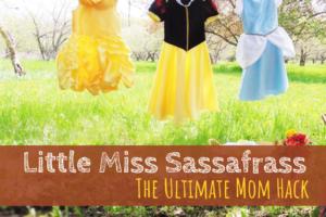 Little Miss Sassafrass, mom hack, parenting