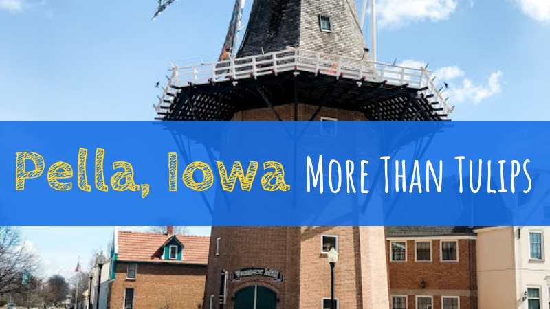 Pella, Iowa | More Than Tulips!