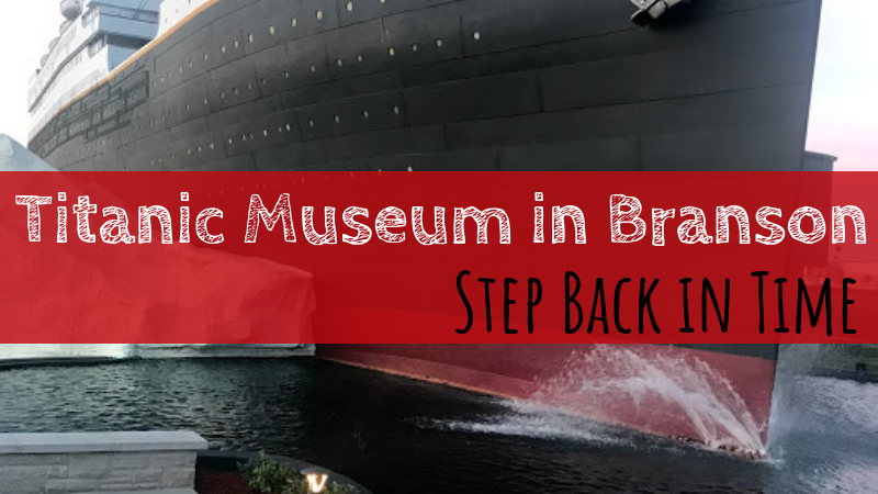 Step Back in Time | Titanic Museum in Branson