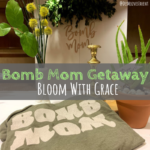 Bomb Mom Getaway | Bloom with Grace