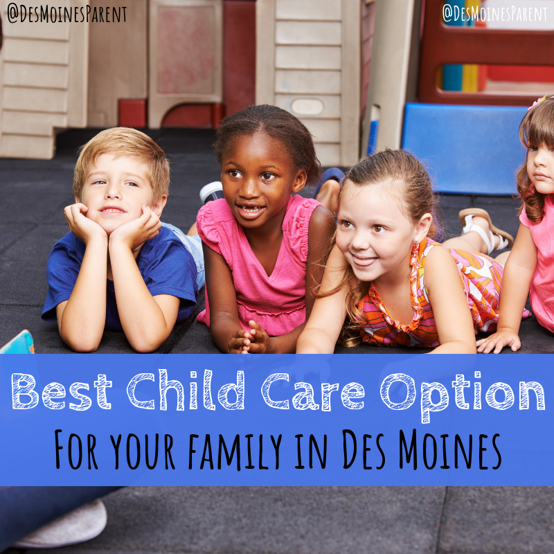 What is the best child care option for your child in Des Moines, Iowa? Take a look at some facts and great options!