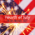 Fireworks and Fourth of July Events in Des Moines
