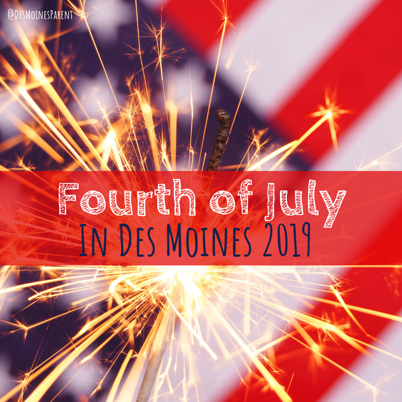 Fourth of July fireworks, events, activities and more happening in Des Moines, Iowa this summer 2019.