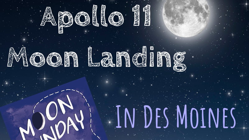 Celebrate Apollo 11 Moon Landing in Des Moines