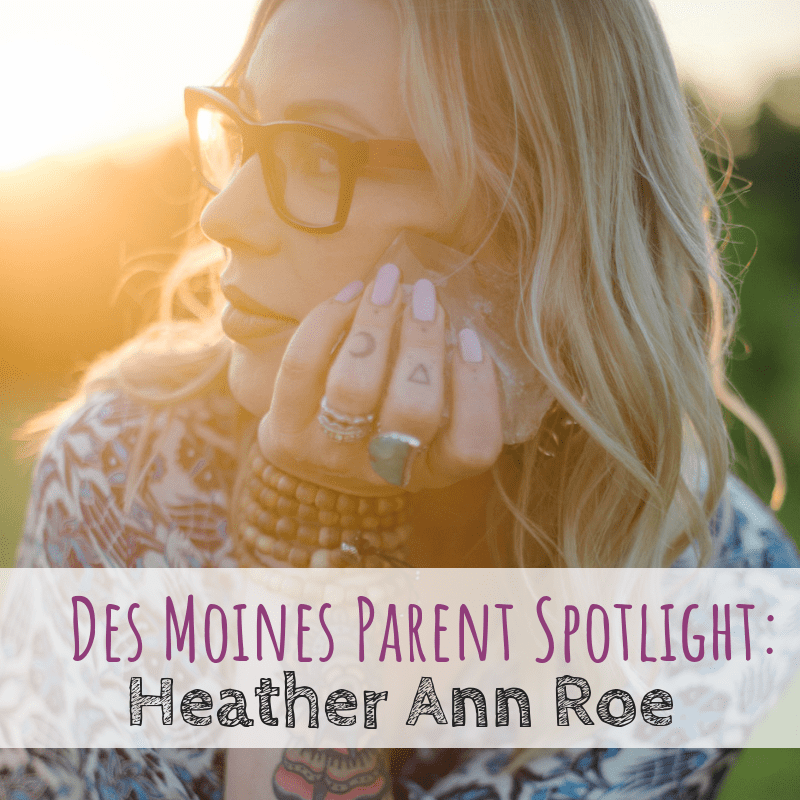 Des Moines Parent Spotlight: Heather Ann Roe