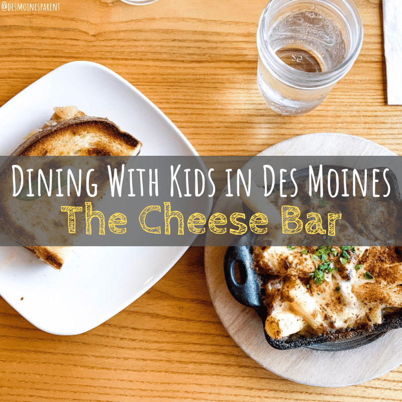 Dining with kids in Des Moines at The Cheese Bar on Ingersoll in Des Moines, Iowa.