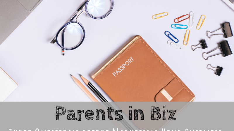Parents in Biz | Three Questions Before Marketing Your Business