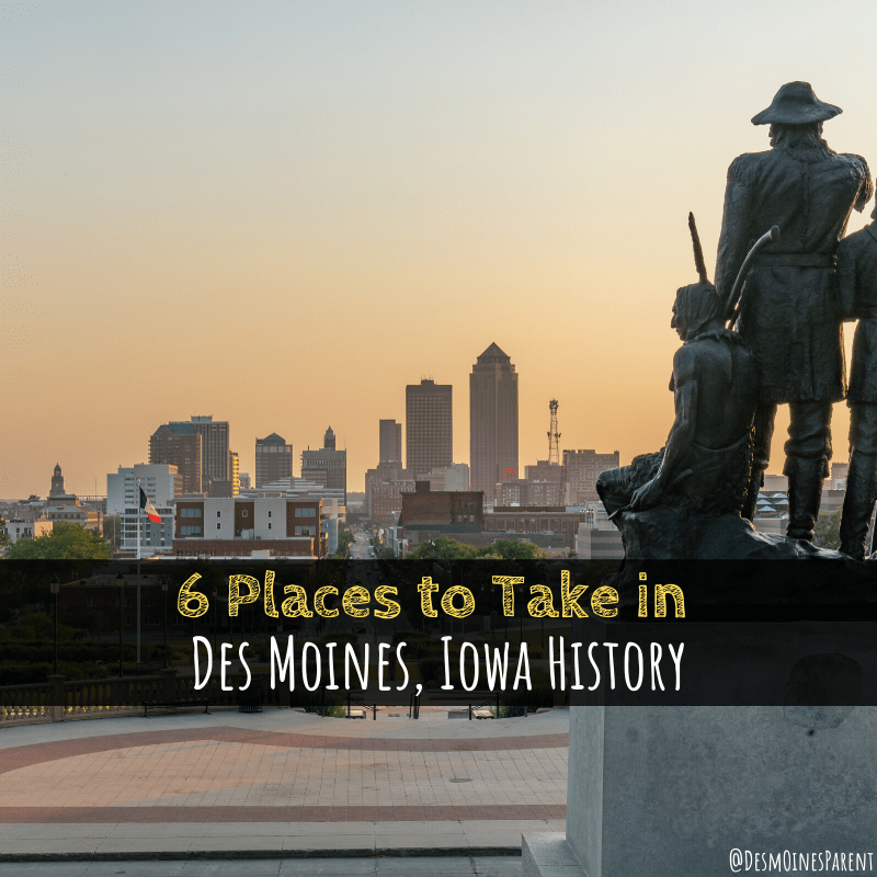 6 Places to Take in Des Moines History