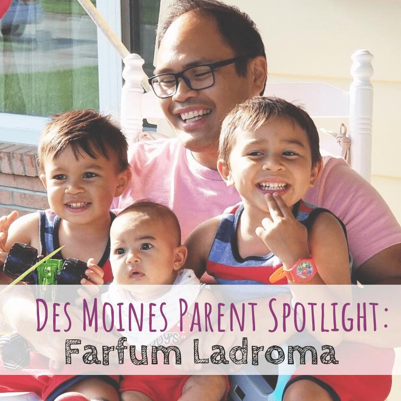 Des Moines Parent Spotlight: Farfum Ladroma