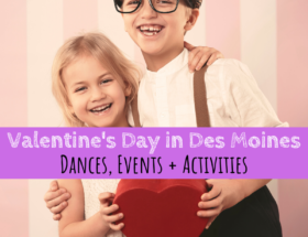 Valentine's Day, Des Moines, Iowa, Valentine's Day Dances, Father-Daughter dances, Mommy & Me dance, February
