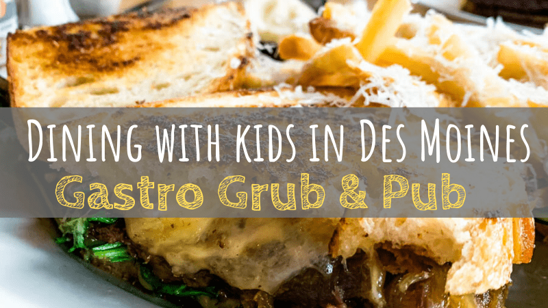 Dining with Kids in Des Moines: Gastro Grub & Pub