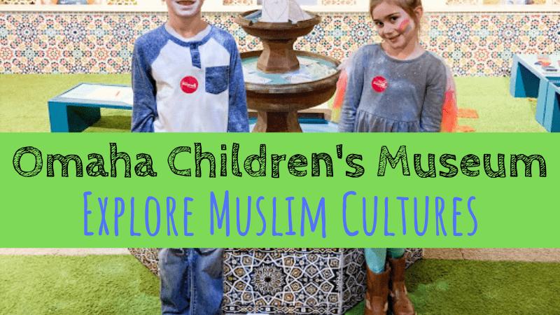 Explore Muslim Cultures at Omaha Children's Museum + Giveaway