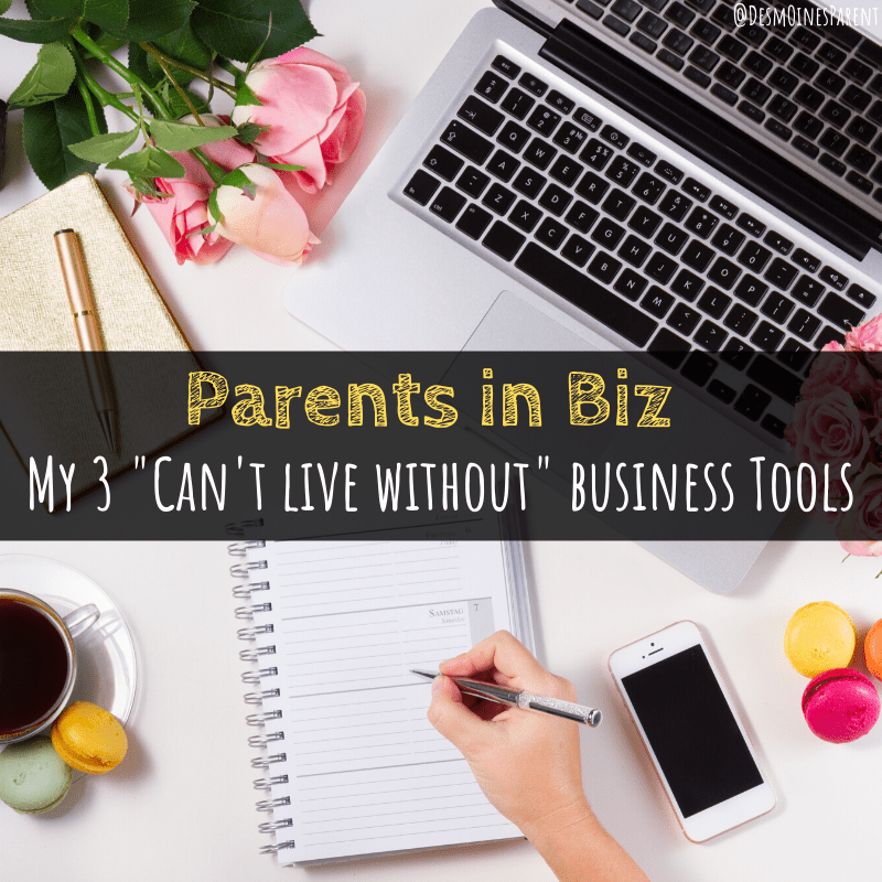 "Parents in Biz | My 3 ""Can't Live Without"" Business Tools"