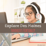 education, Explore Des Moines, virtually, virtual Des Moines, homeschool, Blank Park Zoo, Greater Des Moines Botanical Garden, Science Center of Iowa