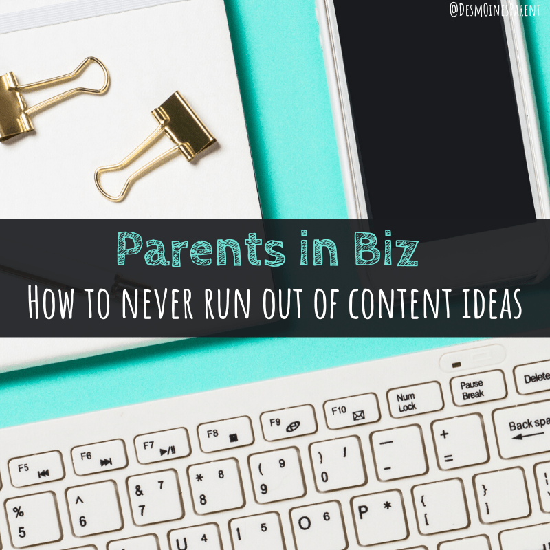 Parents in Biz | How to Never Run Out of Content Ideas