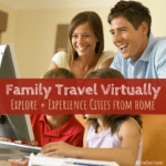 family travel virtually, travel virtually, virtual travel, experience, explore