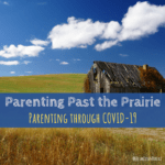 Parenting Past the Prairie | Parenting Through COVID-19
