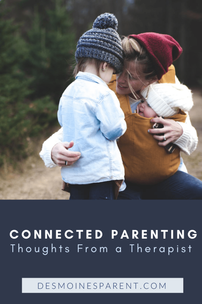 Connected parenting, parenting advice, mom advice, parenting in pandemic, motherhood, fatherhood, parenting, advice from therapist