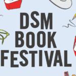 DSM Book Festival, Hybrid DSM Book Festival, DSM Book Festival 2021, authors, reading workshops, Des Moines, Iowa